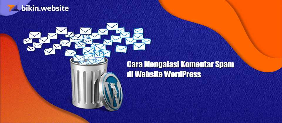 Cara Mengatasi Komentar Spam di Website WordPress - Blog bikin.website