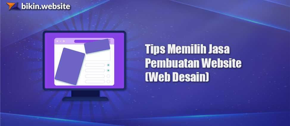 Tips Memilih Jasa Pembuatan Website (Web Desain)