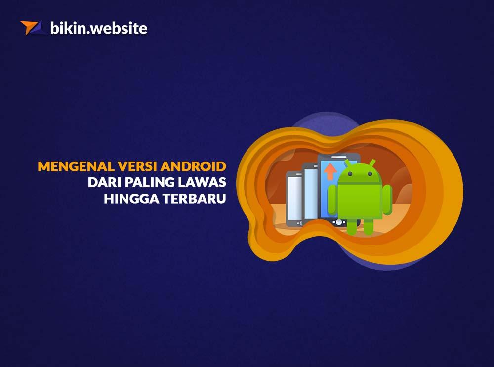 Mengenal Versi Android dari Paling Lawas Hingga Terbaru