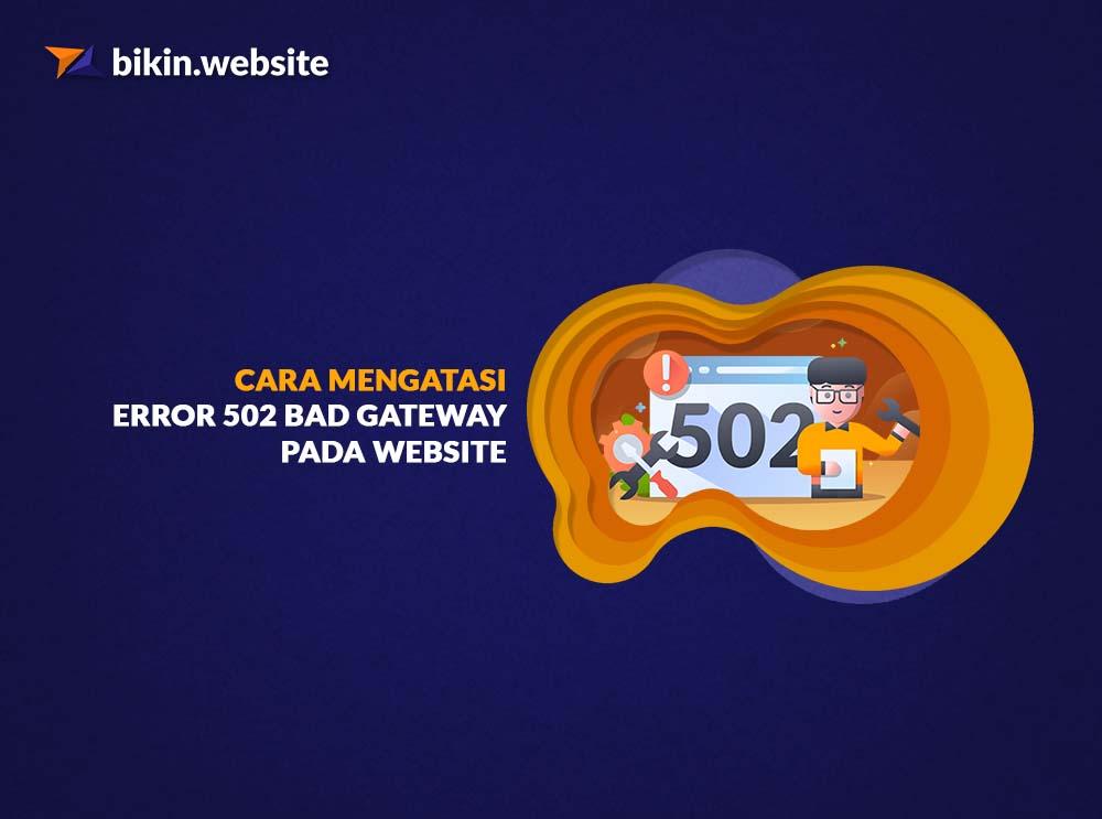 Cara Mengatasi Error 502 Bad Gateway Pada Website